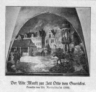 Johann Adolf Rettelbusch (1858-1934), Wandgemälde im Ratskeller 1908, Der Alte Markt zur Zeit Otto v. Guerickes ⁄161, S. 60⁄